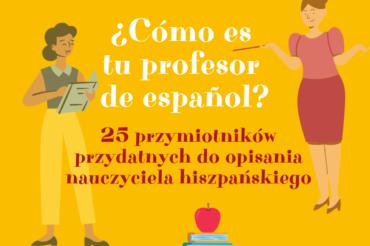 ¿Cómo es tu profesor? – 25 przymiotników przydatnych do opisania nauczyciela hiszpańskiego